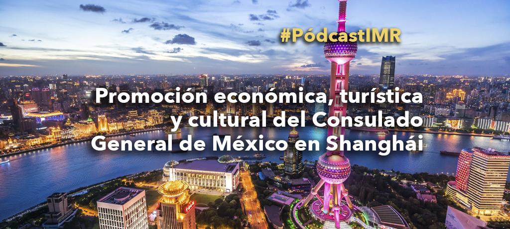 """Pódcast """"Promoción económica, turística y cultural del Consulado de México en Shanghái"""""""