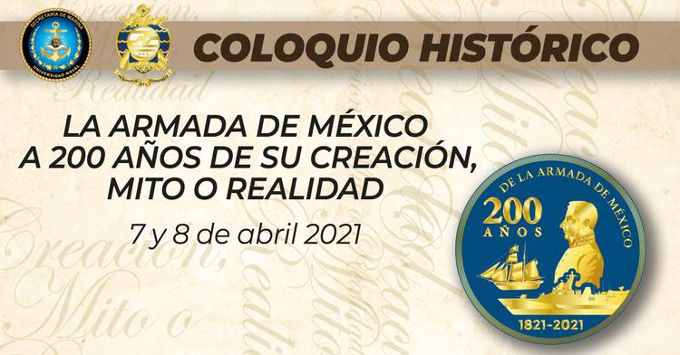 """Portada del Coloquio Histórico """"La Armada de México a 200 años de su creación, mito o realidad"""", aparecen los logotipos de la universidad naval centro de estudios superiores navales y emblema conmemorativo a los 200 años de la creación de la Armada."""