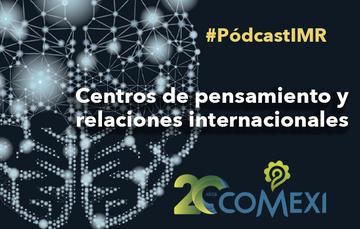 """Pódcast """"Centros de pensamiento y relaciones internacionales"""""""