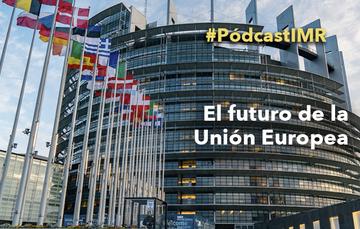"""Pódcast """"El futuro de la Unión Europea"""""""