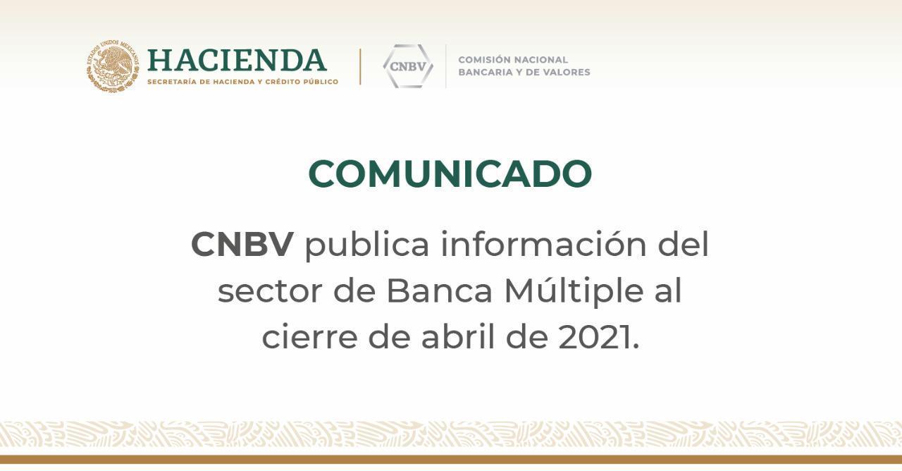 CNBV publica información estadística del sector de Banca Múltiple al cierre de abril de 2021