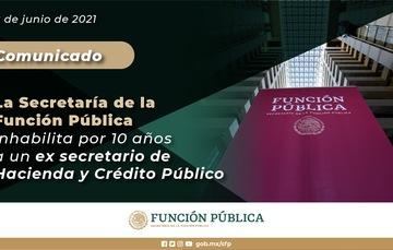 La Secretaría de la Función Pública inhabilita por 10 años a un ex secretario de Hacienda y Crédito Público