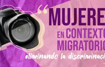 Mujeres en contextos migratorios, eliminando la  discriminación