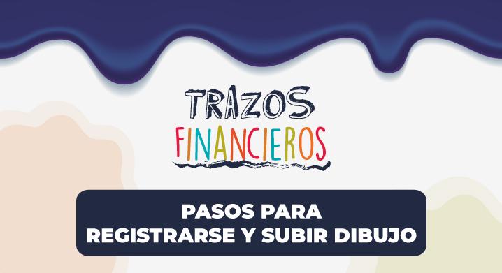 Pasos para inscribir tu dibujo en el concurso Trazos Financieros 2021