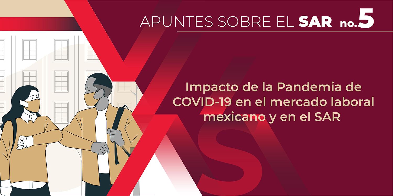 Impacto de la pandemia de COVID-19 en el mercado laboral mexicano y en el SAR.