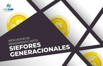 Indicador de Rendimiento Neto (SIEFORES Generacionales)