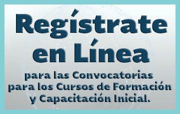 Regístrate en Línea para las convocatorias para los Cursos de Formación y Capacitación Inicial