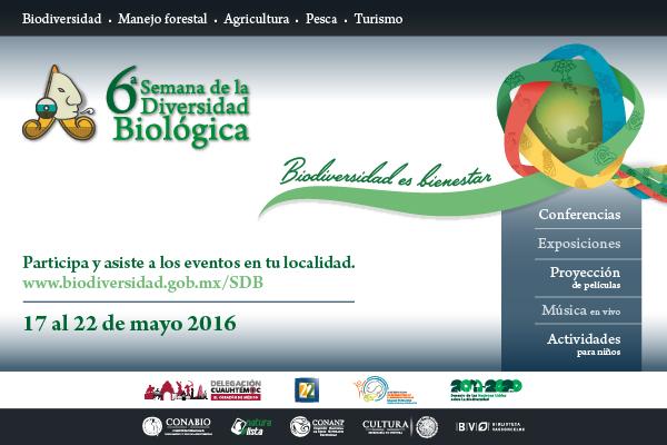 Del 17 al 22 de mayo se realizará la 6ta. Semana de la Diversidad Biológica en México.