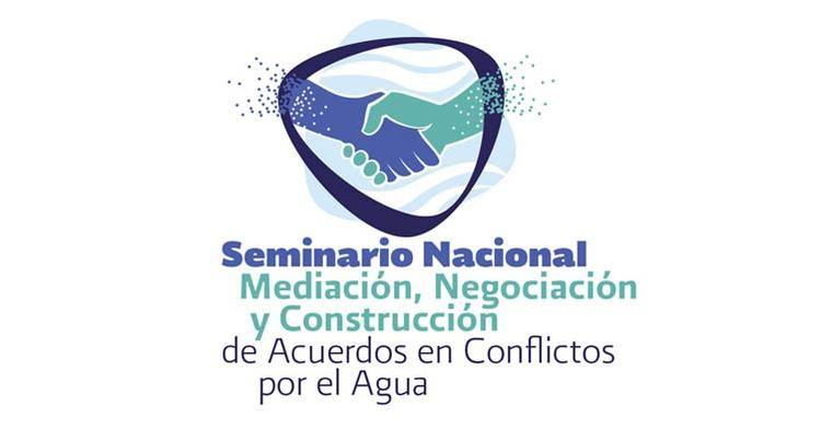 Seminario Nacional Mediación, Negociación y Construcción de Acuerdos en Conflictos por el Agua