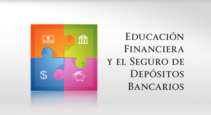Educación Financiera y el Seguro de Depósitos Bancarios