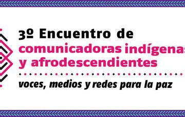 3er Encuentro de Comunicadoras indígenas y afrodescendientes