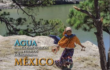 El agua en la Cosmovisión de los Pueblos Indígenas de México