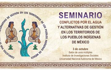 """Seminario """"Conflictos por el agua y alternativas de gestión en los territorios de los pueblos indígenas de México"""""""