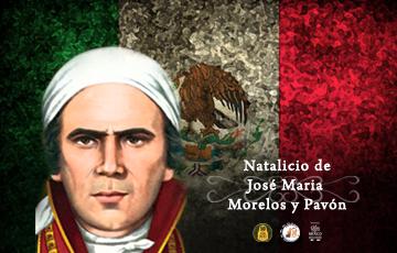 Natalicio de José María Morelos y Pavón.