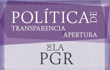 La Política de Transparencia y Apertura de la PGR