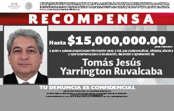 Ofrece PGR recompensa de hasta 15 millones de pesos por información para la aprehensión de Tomás Jesús Yarrington Ruvalcaba.
