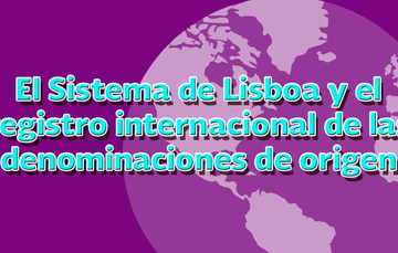 El Sistema de Lisboa y el registro internacional de las denominaciones de origen