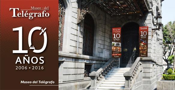 Décimo Aniversairo, Museo del Telégrafo.