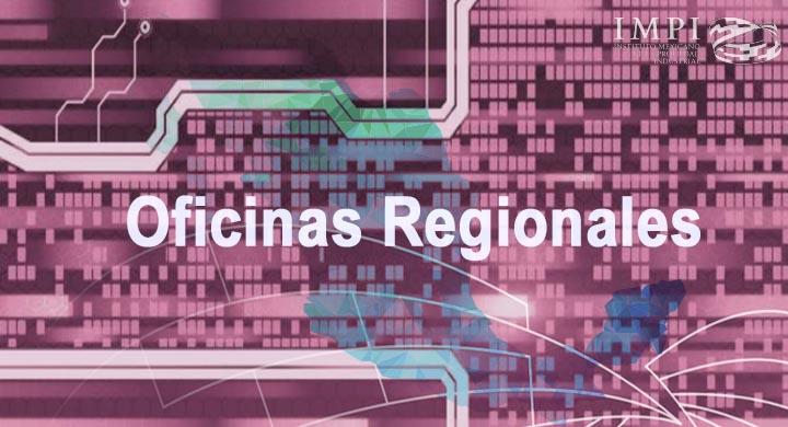 Las Oficinas Regionales del IMPI
