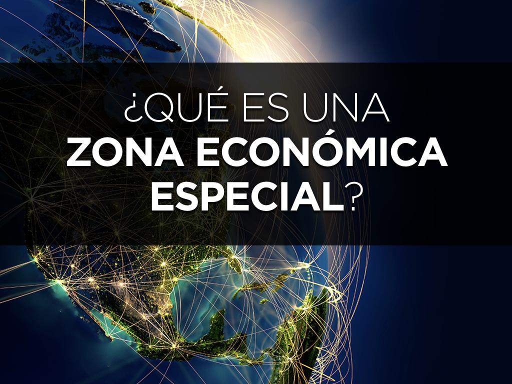 ¿Qué es una Zona Económica Especial?