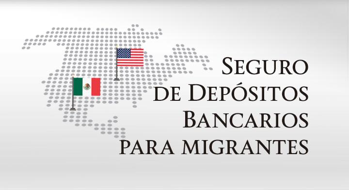 Seguro de Depósitos Bancarios para Migrantes.
