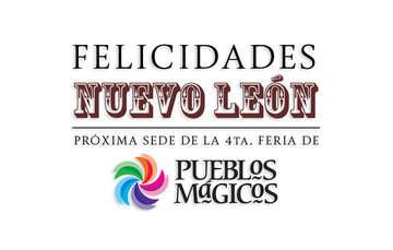 Nuevo León próxima Sede de la Feria de #PueblosMágicos