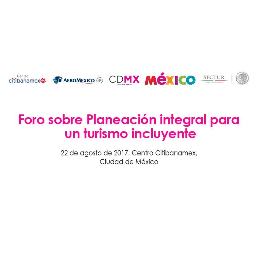 Foro sobre Planeación Integral para un Turismo Incluyente