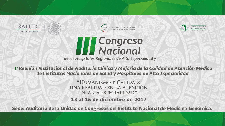 III Congreso Nacional de los Hospitales Regionales de Alta Especialidad y II Reunión Institucional de Auditoría Clínica y Mejoría de la Calidad de Atención Médica de Institutos Nacionales de Salud y Hospitales de Alta Especialidad