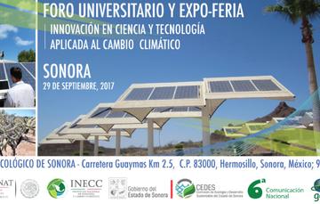 Foro Universitario y Expo Feria Innovación en Ciencia y Tecnología aplicada al cambio climático, 29 de septiembre, Hermosillo, Sonora.