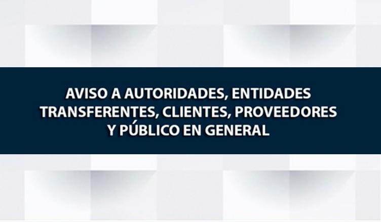 AVISO A AUTORIDADES, ENTIDADES TRANSFERENTES, CLIENTES, PROVEEDORES Y PÚBLICO EN GENERAL