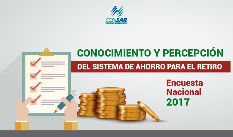 """Resultados de la encuesta nacional 2017 """"Conocimiento y percepción del Sistema de Ahorro para el Retiro a 20 años de su creación""""."""