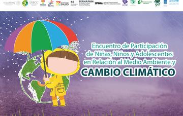 Encuentro de Participación de Ninas, Niños y Adolescentes en Relación al Medio Ambiente y Cambio Climático