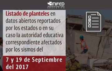 Listado de planteles en datos abiertos reportados por los estados o en su caso la autoridad educativa correspondiente afectados del 7 y 19 de septiembre de 2017