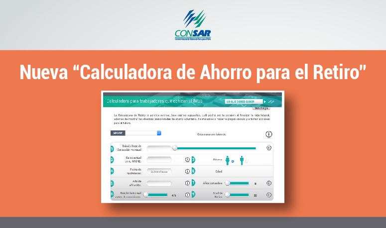 CONSAR presenta nueva Calculadora de Ahorro para el Retiro.