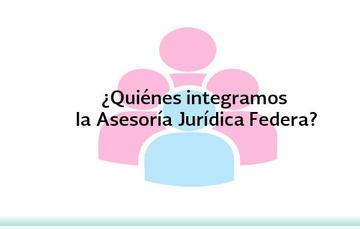¿Quiénes integramos la Asesoría Jurídica Federal?