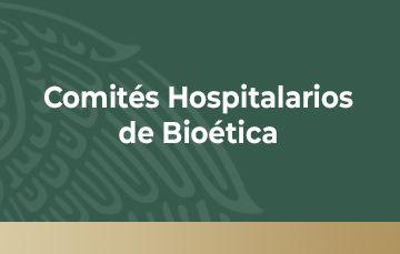 COMITÉ HOSPITALARIO DE BIOÉTICA (CHB)