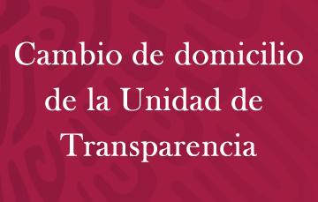 Cambio de domicilio de la Unidad de Transparencia