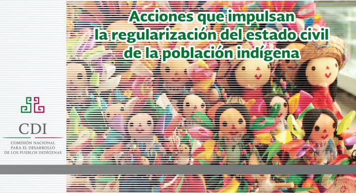 Acciones que impulsan la regularización del estado civil de la población indígena