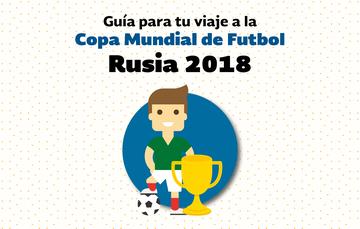 Guía para tu viaje a la Copa Mundial de Futbol Rusia 2018