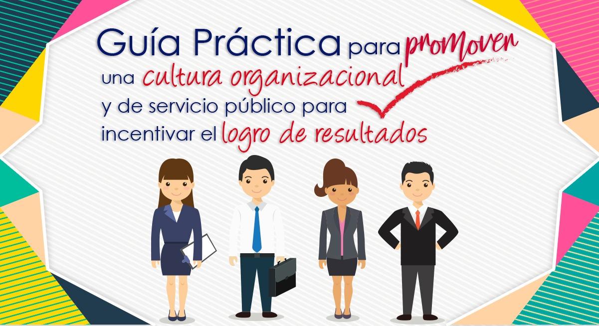 Conoce la Guía práctica para promover una Cultura Organizacional y de Servicio Público