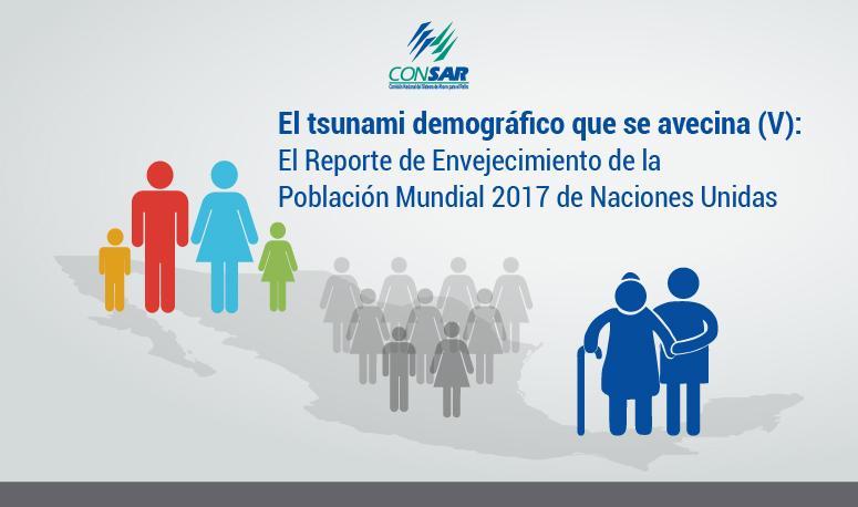 El Tsunami Demográfico que se avecina (V): el Reporte de Envejecimiento de la Población Mundial 2017 de Naciones Unidas.