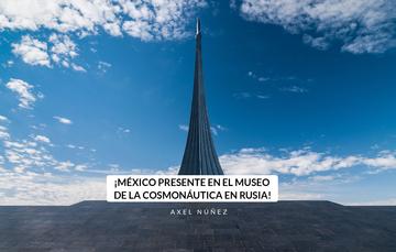 ¡México presente en el Museo de la Cosmonáutica en Rusia!