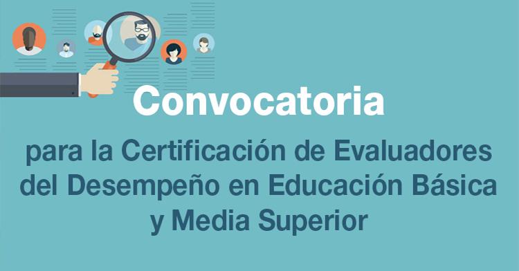 Convocatoria para la Certificación de Evaluadores del Desempeño en Educación Básica y Media Superior