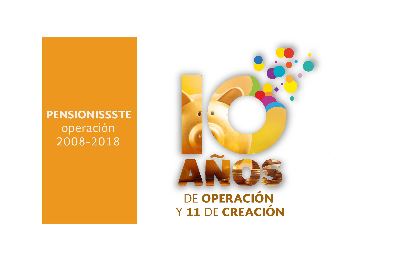 PENSIONISSSTE 10 AÑOS DE OPERACIÓN