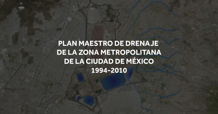 Plan Maestro de Drenaje de la Zona Metropolitana de la Ciudad de México.