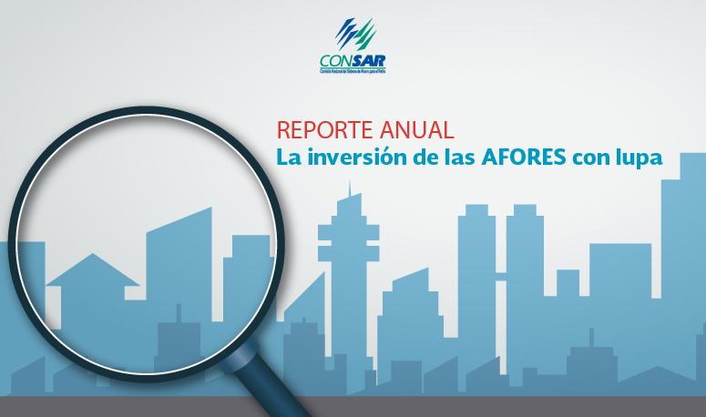 """Reporte anual """"La inversión de las AFORES con lupa"""""""
