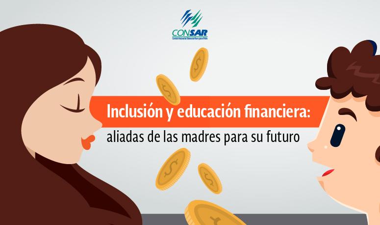 Inclusión y educación financiera: aliadas de las madres para su futuro.