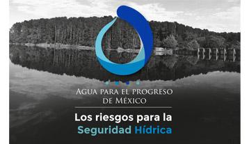 Pre-Congreso: Agua para el Progreso de México, los riesgos para la Seguridad Hídrica