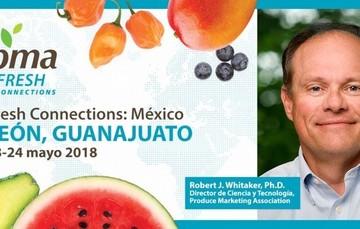 Imagen de promoción del evento Fresh Connetions: México, a realizarse en León, Guanajuato los días 23 y 24 de mayo 2018, con la participación de Robert J. Whitaker, Director de Ciencia y Tecnología para Produce Marketing Association.