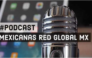 PODCAST - Mexicanas Red Global MX
